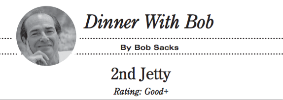 Dinner With Bob: 2nd Jetty restaurant review by Bob Sacks