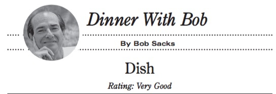 Dinner With Bob: Dish. Rating: Very Good